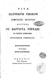 Vitae illustrium virorum Seminarii Patavini auctore Jo. Baptista Ferrari in eoddem Seminario studiorum praefecto