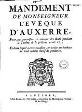 Mandement de Monseigneur l'evêque d'Auxerre, portant permission de manger des oeufs pendant le Carême de la présente année 1754. Et dans lequel à cette occasion, on traite du bonheur du ciel comme motif de pénitence