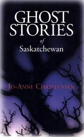 Ghost Stories of Saskatchewan