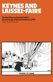Keynes and Laissez-Faire: The Third Keynes Seminar held at the University of Kent at Canterbury 1976