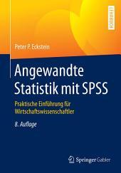 Angewandte Statistik mit SPSS: Praktische Einführung für Wirtschaftswissenschaftler, Ausgabe 8