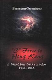 """C"" Force to Hong Kong: A Canadian Catastrophe, 1941-1945"