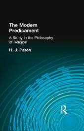 The Modern Predicament: A Study in the Philosophy of Religion