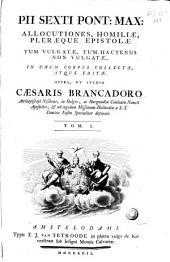 Pii sexti pont: max: allocutiones, homiliæ, pleræque epistolæ: tum vulgatæ, tum hactenus non vulgatæ, in unum corpus collectæ, atque editæ