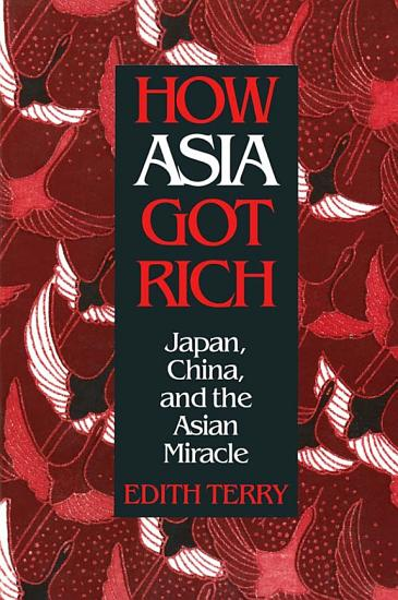How Asia Got Rich  Japan  China and the Asian Miracle PDF