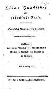 Elias Quodlibet, oder das reisende Genie: Scherzhaftes Intermezzo : deklamirt von einem Mitglied des Gesellschaftlichen Vereins im Gasthofe zum Mondschein in Dilingen am 1. März 1818
