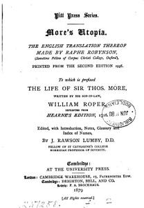 More s Utopia  tr  by R  Robynson  pr  from the 2nd ed   1556  To which is prefixed The life of sir Thos  More by W  Roper  repr  from Hearne s ed   1716  Ed   with intr   notes by J R  Lumby PDF