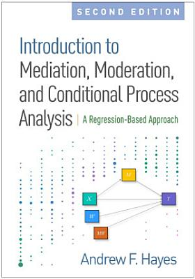 Introduction to Mediation  Moderation  and Conditional Process Analysis  Second Edition PDF