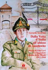 Dalla vetta d'Italia all'abisso di Auschwitz: storia di Elia Levi : un finanziere vittima della Shoah : 1912-1944