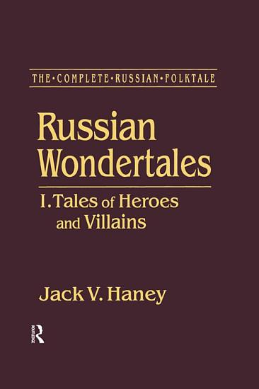 The Complete Russian Folktale  v  3  Russian Wondertales 1   Tales of Heroes and Villains PDF