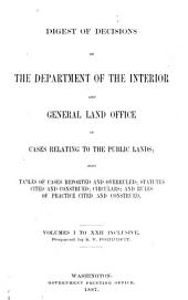 Digest of Decisions of the Department of the Interior and General Land Office in Cases Relating to the Public Lands: Also Tables of Cases Reported and Overruled; Statutes Cited and Construed; Circulars; and Rules of Practice Cited and Construed. Volumes I to XXII Inclusive, Volumes 1-22