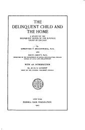 The Delinquent Child and the Home: A Study of the Delinquent Wards of the Juvenile Court of Chicago