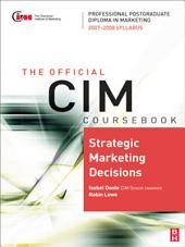 CIM Coursebook Strategic Marketing Decisions: Edition 4