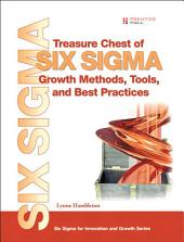 Treasure Chest of Six Sigma Growth Methods, Tools, and Best Practices