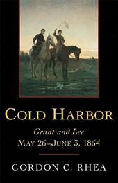 Cold Harbor: Grant and Lee, May 26--June 3 1864