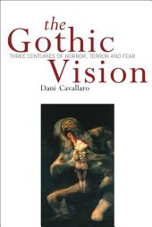 Gothic Vision: Three Centuries of Horror, Terror and Fear