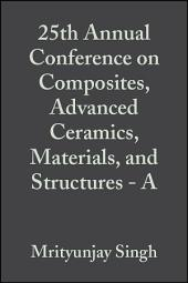 25th Annual Conference on Composites, Advanced Ceramics, Materials, and Structures - A: Edition 3