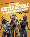 Fortnite Battle Royale Ultimate Winner s Guide