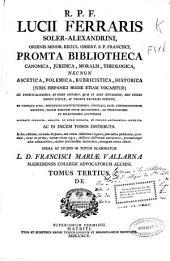 R.P.F. Lucii Ferraris ... Promta bibliotheca canonica, juridica, moralis, theologica necnon ascetica, polemica, rubricistica, historica ...: D-E.. Tomus tertius