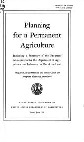 Planning for a permanent agriculture: including a summary of the programs administered by the Department of Agriculture that influence the use of the land
