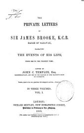The Private Letters of Sir James Brooke, K.C.B. Rajah of Sarawak, Narrating the Events of His Life, from 1838 to the Present Time: Volume 1