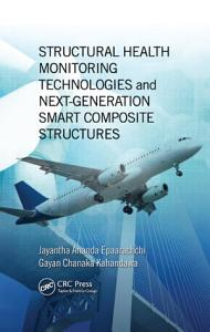 Structural Health Monitoring Technologies and Next Generation Smart Composite Structures