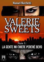 Valerie Sweets: Parte I: La gente mi chiede perché bevo