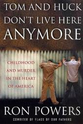 Tom and Huck Don't Live Here Anymore: Childhood and Murder in the Heart of America