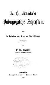 A.H. Francke's pädagogische schriften: Nebst der darstellung seines lebens und seiner stiftungen