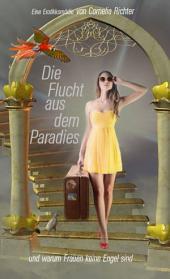 Die Flucht aus dem Paradies ...: und warum Frauen keine Engel sind