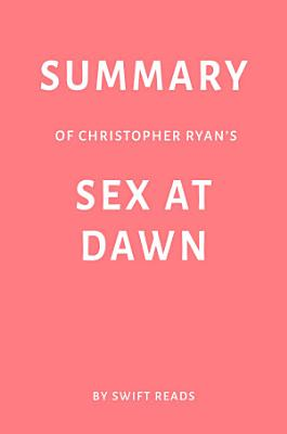 Summary of Christopher Ryan   s Sex at Dawn by Swift Reads