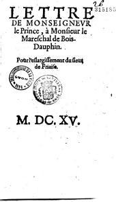 Lettre de Monseigneur le Prince, à Monsieur le Mareschal de Bois-Dauphin Pour l'eslargissement du sieur de Friaise [4 sept 1615 - Réponse du 5]