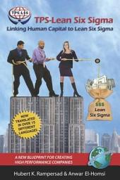 TPSLean Six Sigma: Linking Human Capital to Lean Six Sigma A New Blueprint for Creating High Performance Companies