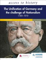 Access to History  The Unification of Germany and the Challenge of Nationalism 1789   1919  Fifth Edition PDF