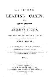 American Leading Cases: Being Select Decisions of American Courts, in Several Departments of Law; with Special Reference to Mercantile Law, Volume 1