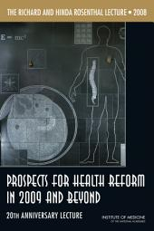The Richard and Hinda Rosenthal Lecture 2008: Prospects for Health Reform in 2009 and Beyond: 20th Anniversary Lecture
