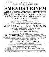 Emendationem administrationis justitiae neque facilem, neque impossibilem, valde tatem diffi cilem esse et caute suscipiendam defend. Henricus Kuhn