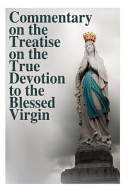 Download Commentary on the Treatise on the True Devotion to the Blessed Virgin Book