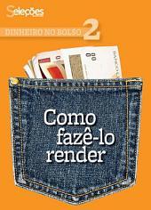 Dinheiro no bolso 2: Como fazê-lo render.