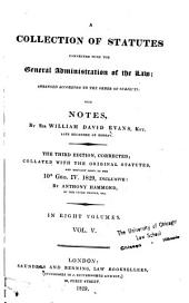 A Collection of Statutes Connected with the General Administration of the Law: Arranged According to the Order of Subjects, Volume 5