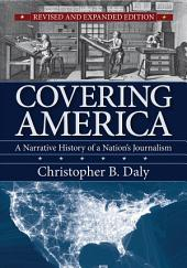 Covering America: A Narrative History of a Nation's Journalism