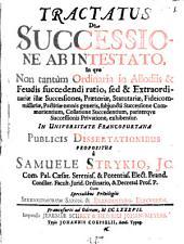 Tractatus De Successione Ab Intestato In qvo Non tantum Ordinaria in Allodiis & Feudis succedendi ratio, sed & Extraordinariae illae Successiones ... exhibentur