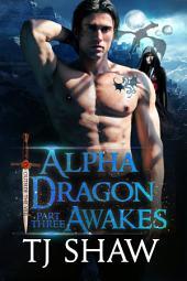 Alpha Dragon Awakes, part three: Dragon Shifter Romance
