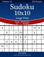 Sudoku 10x10 Large Print - Easy to Extreme - Volume 13 - 276 Puzzles