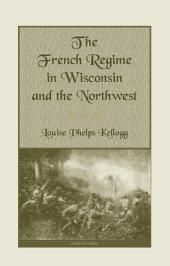 The French Regime in Wisconsin and the Northwest