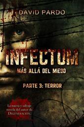 INFECTUM: Parte III: Terror