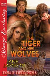 The Tiger and Her Wolves [Tigers of Twisted, Texas 5]