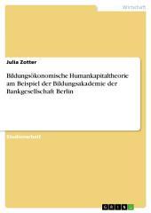 Bildungsökonomische Humankapitaltheorie am Beispiel der Bildungsakademie der Bankgesellschaft Berlin