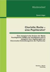 Charlotte Roche - Eine Popliteratin? Eine Exemplarische Analyse Der Werke