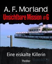Unsichtbare Mission #6: Eine eiskalte Killerin